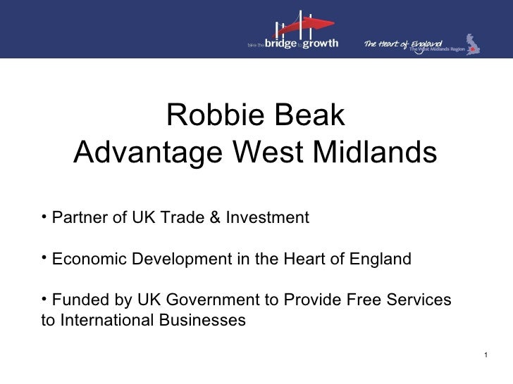 Robbie Beak     Advantage West Midlands • Partner of UK Trade & Investment  • Economic Development in the Heart of England...