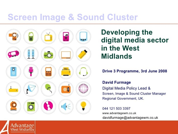 Screen Image & Sound Cluster Developing the digital media sector in the West Midlands Drive 3 Programme, 3rd June 2008 Dav...