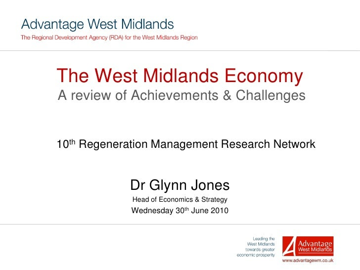 The West Midlands Economy A review of Achievements & Challenges   10th Regeneration Management Research Network           ...