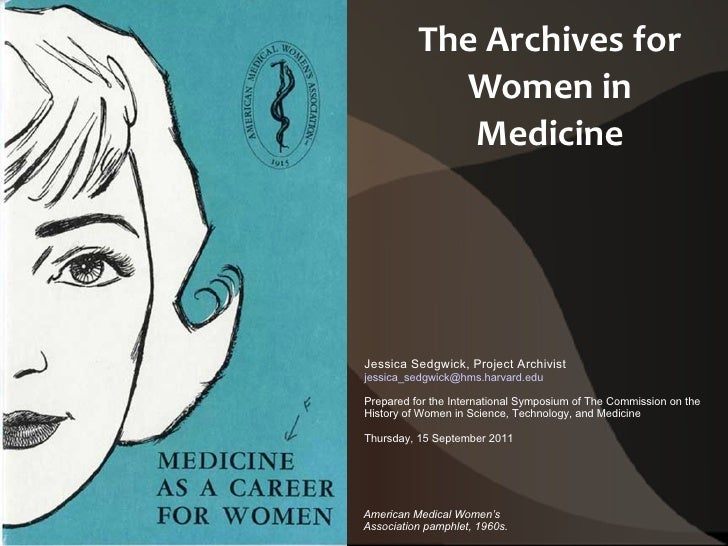 The Archives for Women in Medicine Jessica Sedgwick, Project Archivist [email_address] Prepared for the International Symp...