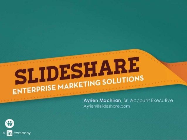 Ayrien Machiran, Sr. Account Executive Ayrien@slideshare.com A company