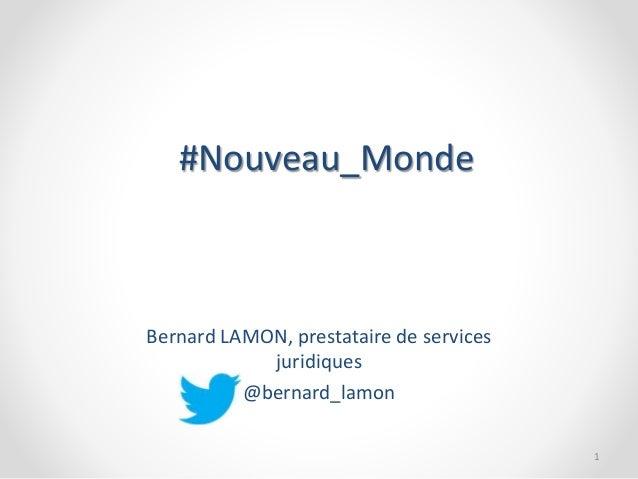#Nouveau_Monde Bernard LAMON, prestataire de services juridiques @bernard_lamon 1