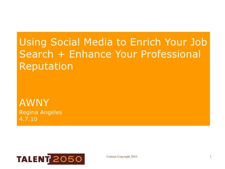 Using Social Media to Enrich Your Job Search + Enhance Your Professional Reputation AWNY Regina Angeles 4.7.10