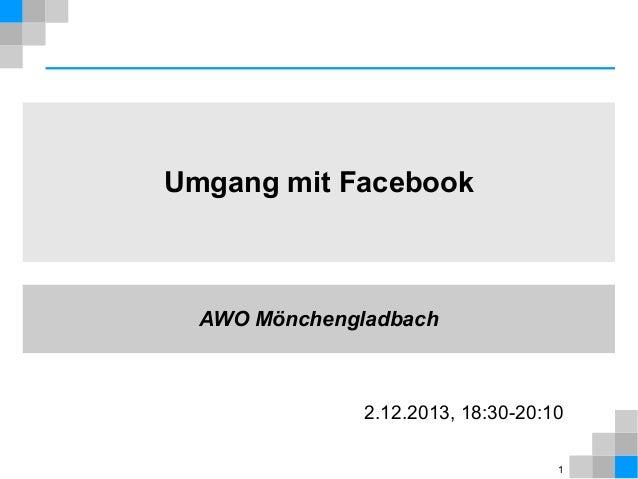 Umgang mit Facebook  AWO Mönchengladbach  2.12.2013, 18:30-20:10 1