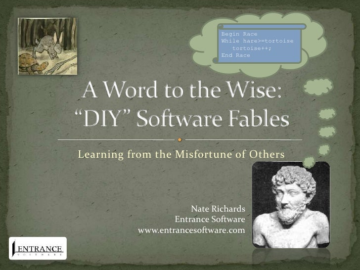 """A Word to the Wise:""""DIY"""" Software Fables<br />Learning from the Misfortune of Others<br />Begin Race<br />While hare>=t..."""