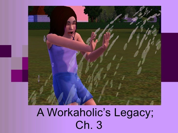 A Workaholic's Legacy;       Ch. 3