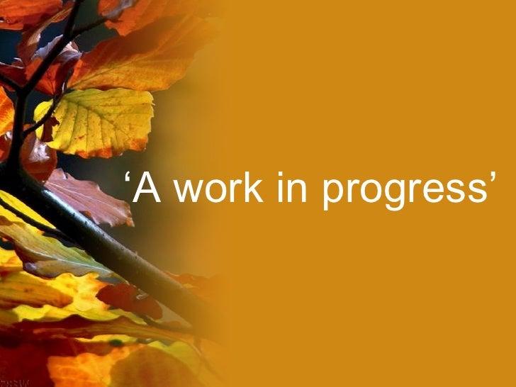 ' A work in progress'