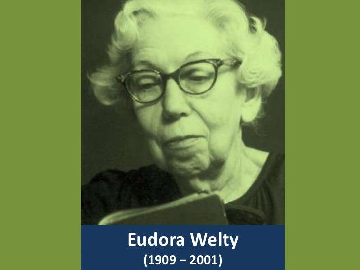 life of eudora welty essay Life of eudora welty essayeudora welty was born in 1909, in jackson, mississippi, grew up in a prosperous home with her two younger brothers.