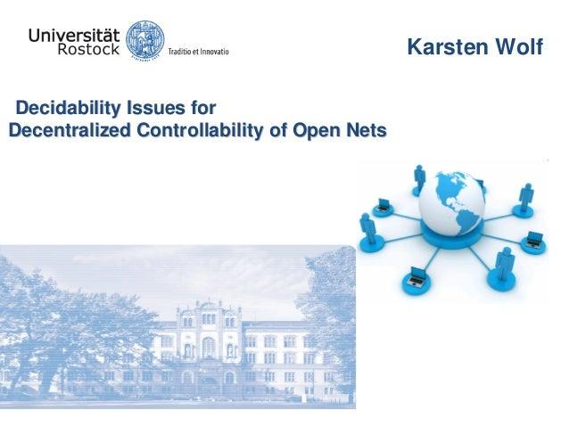 Karsten Wolf DecidabilityDecidability IssuesIssues forfor DecentralizedDecentralized ControllabilityControllability of Ope...