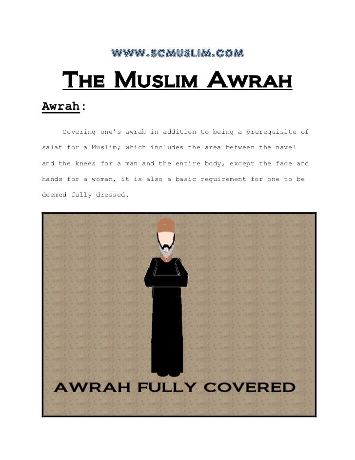 www.scmuslim.com    The Muslim AwrahAwrah:    Covering ones awrah in addition to being a prerequisite ofsalat for a Muslim...