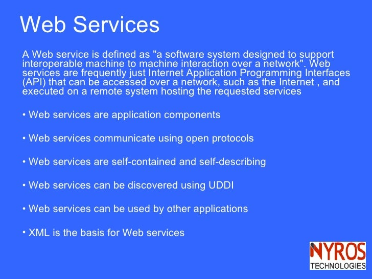 """Web Services <ul><li>A Web service is defined as """"a software system designed to support interoperable machine to mach..."""