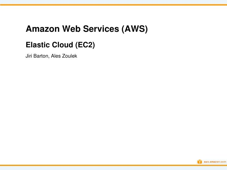Amazon Web Services (AWS)Elastic Cloud (EC2)Jiri Barton, Ales Zoulek