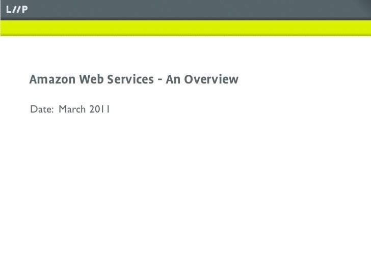 Amazon Web Services - An OverviewDate: March 2011