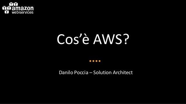 Cos'è AWS? Danilo Poccia – Solution Architect