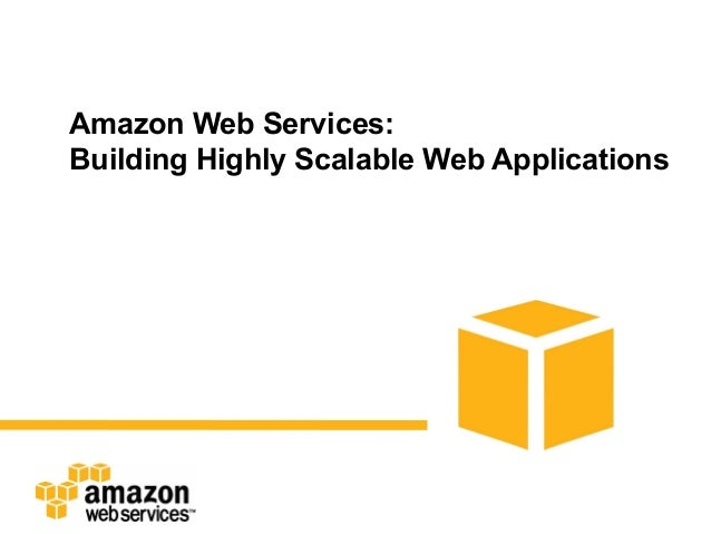 Amazon Web Services: Building Highly Scalable Web Applications