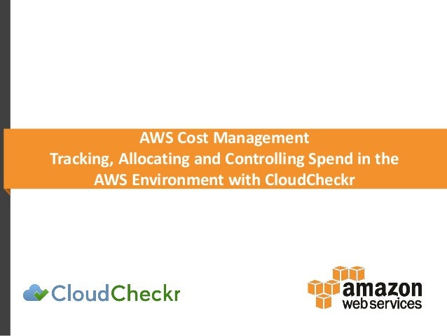AWS Cost Management Tracking, Allocating and Controlling Spend in the AWS Environment with CloudCheckr