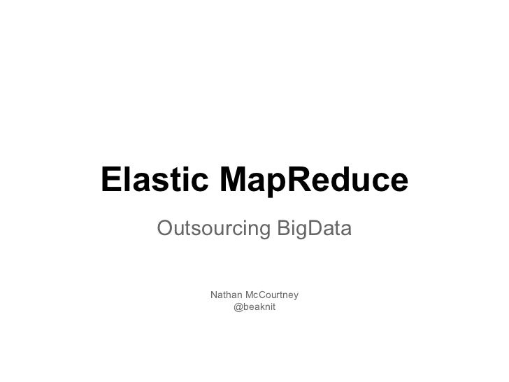 Elastic MapReduce   Outsourcing BigData        Nathan McCourtney            @beaknit