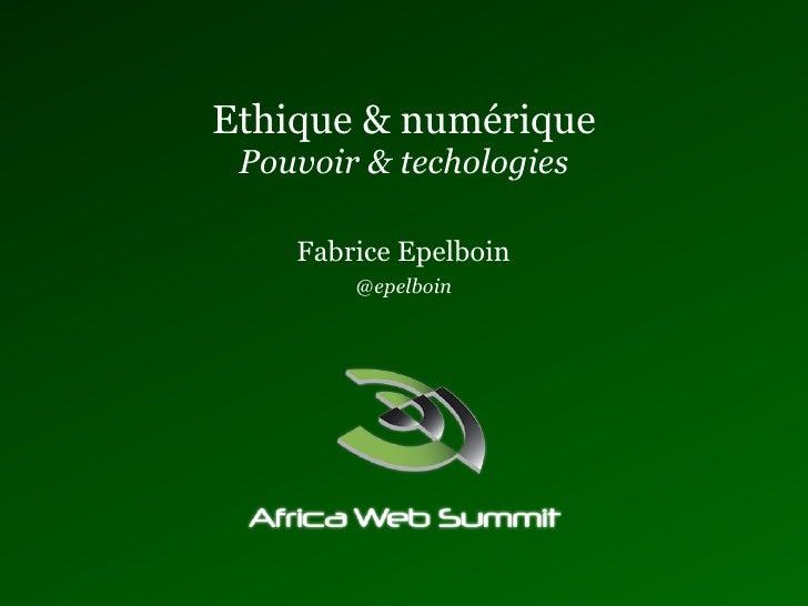 Ethique & numérique Pouvoir & techologies    Fabrice Epelboin        @epelboin