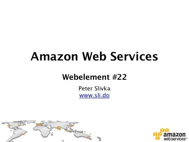 Amazon Web Services Webelement #22 Peter Slivka www.sli.do
