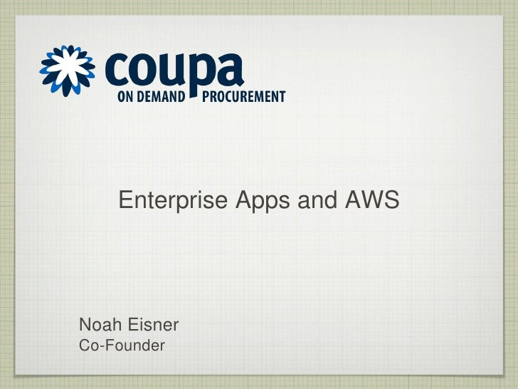 Enterprise Apps and AWS     Noah Eisner Co-Founder