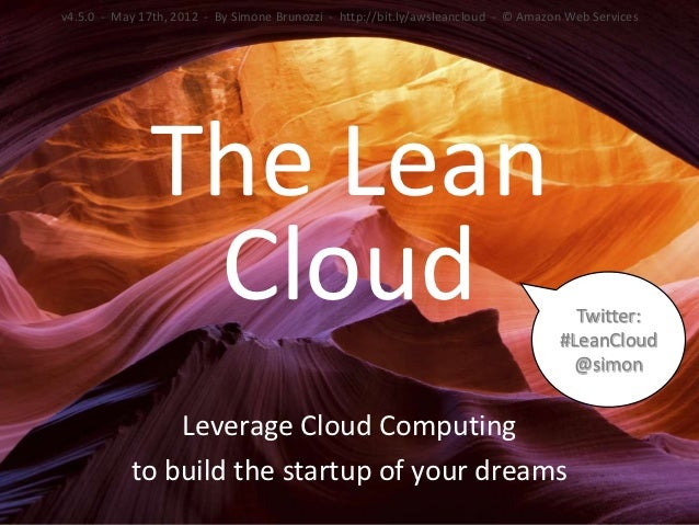 v4.5.0 - May 17th, 2012 - By Simone Brunozzi - http://bit.ly/awsleancloud - © Amazon Web Services              The Lean   ...