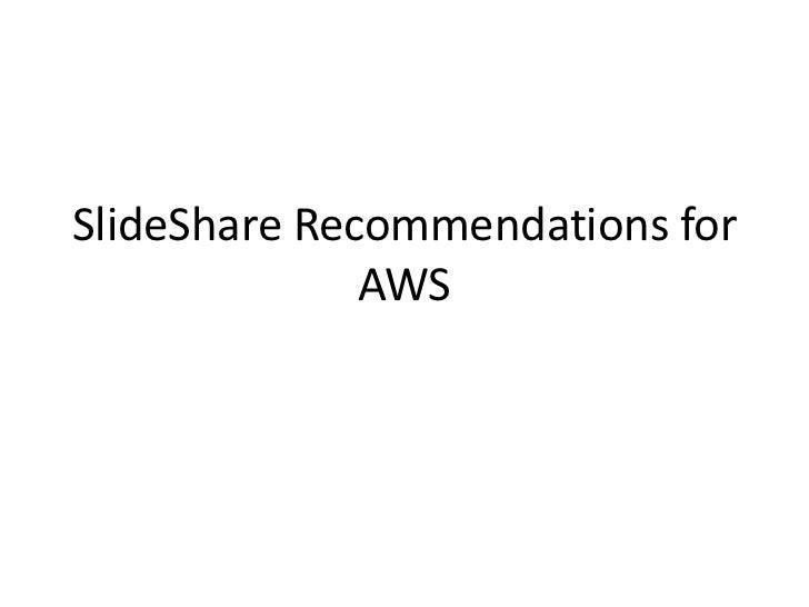SlideShare Recommendations for              AWS