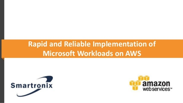 AWS Partner Webcast - Rapid and Reliable Implementation of Microsoft Workloads on AWS