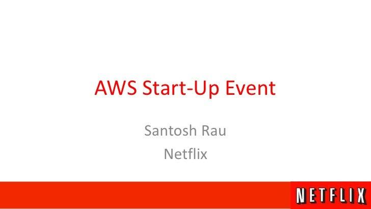 AWS Start-Up Event<br />Santosh Rau<br />Netflix<br />