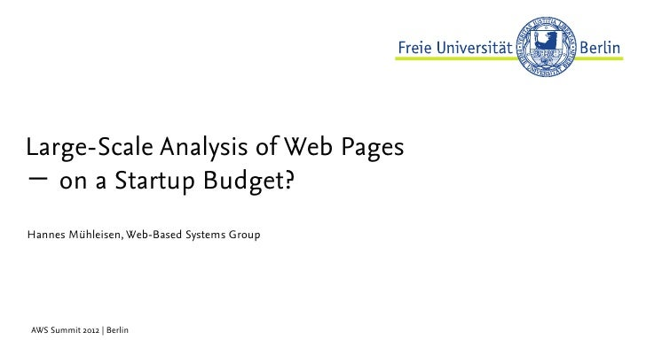 Large-Scale Analysis of Web Pages− on a Startup Budget?Hannes Mühleisen, Web-Based Systems GroupAWS Summit 2012 | Berlin