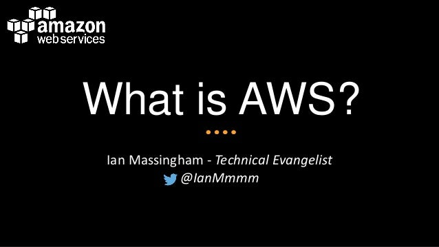 What is AWS? Ian Massingham - Technical Evangelist @IanMmmm
