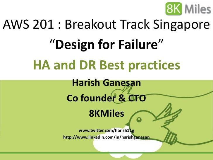 "AWS 201 : Breakout Track Singapore      ""Design for Failure""    HA and DR Best practices           Harish Ganesan         ..."