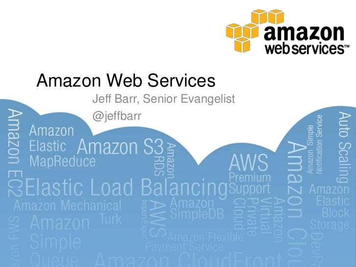 Amazon Web Services<br />Jeff Barr, Senior Evangelist<br />@jeffbarr<br />
