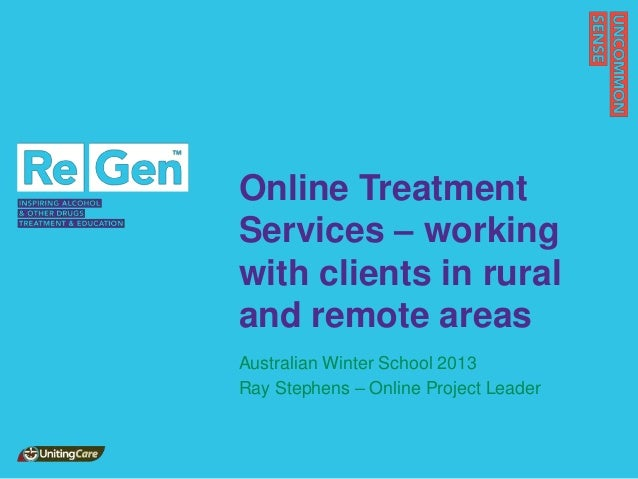 Online Treatment Services – working with clients in rural and remote areas Australian Winter School 2013 Ray Stephens – On...