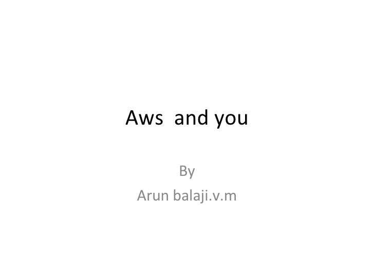 Aws  and you By Arun balaji.v.m