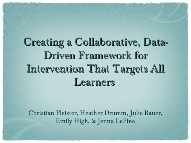 Creating a Collaborative, Data-Creating a Collaborative, Data-Driven Framework forDriven Framework forIntervention That Ta...