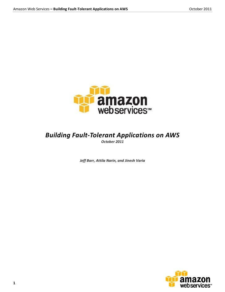 Amazon Web Services – Building Fault-Tolerant Applications on AWS                October 2011                  Building Fa...