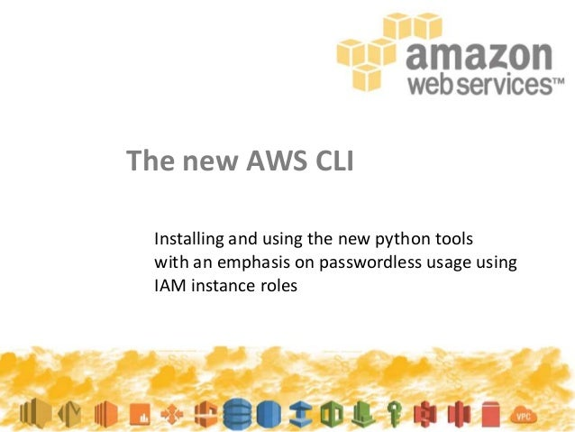 The new AWS CLI Installing and using the new python tools with an emphasis on passwordless usage using IAM instance roles