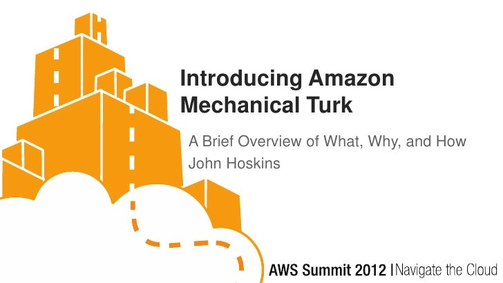 Introducing AmazonMechanical TurkA Brief Overview of What, Why, and HowJohn Hoskins