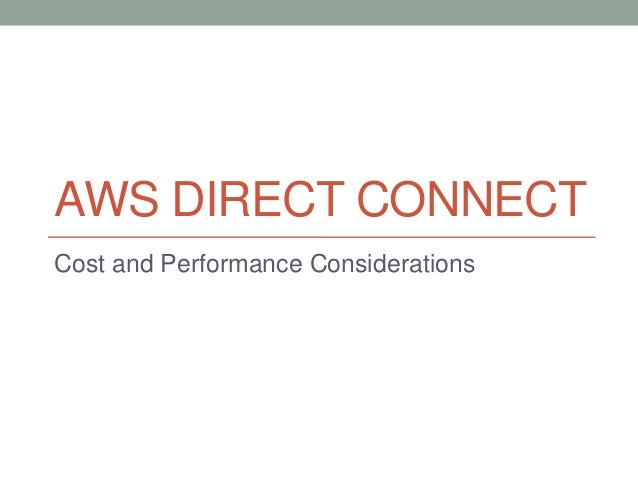 AWS DIRECT CONNECTCost and Performance Considerations