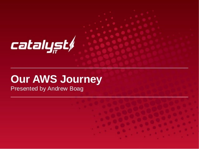 Our AWS Journey Presented by Andrew Boag