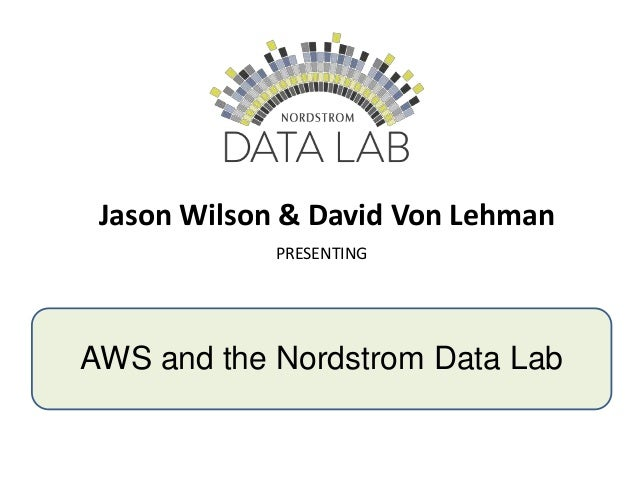 AWS Meetup - Nordstrom Data Lab and the AWS Cloud