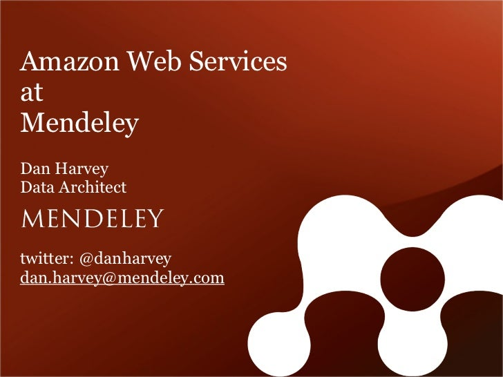 Amazon Web ServicesatMendeleyDan HarveyData Architecttwitter: @danharveydan.harvey@mendeley.com