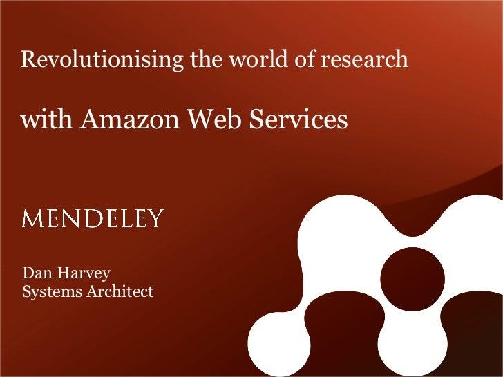 Revolutionising the world of researchwith Amazon Web ServicesDan HarveySystems Architect