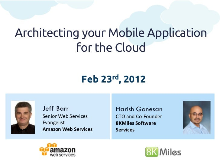 Architecting your Mobile Application            for the Cloud                   Feb 23rd, 2012     Jeff Barr             H...