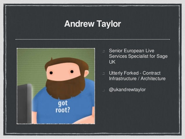 Andrew Taylor Senior European Live Services Specialist for Sage UK Utterly Forked - Contract Infrastructure / Architecture...
