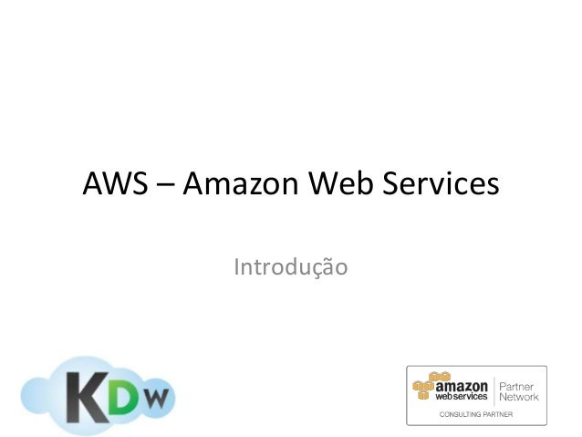 AWS – Amazon Web Services         Introdução