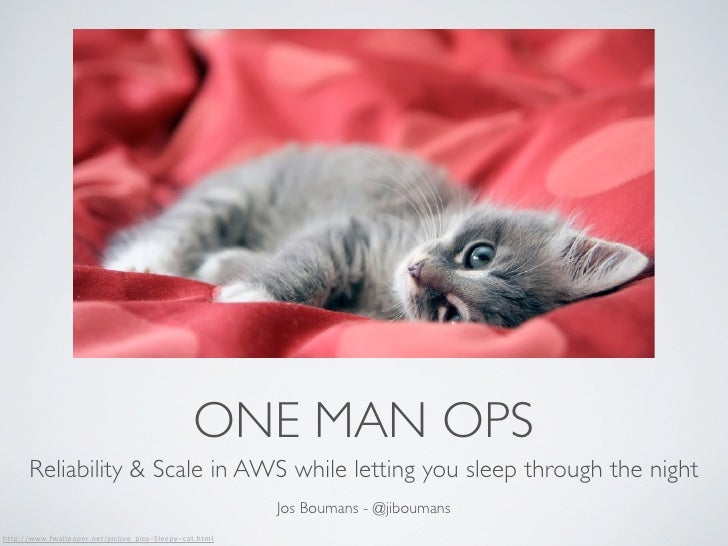 ONE MAN OPS      Reliability & Scale in AWS while letting you sleep through the night                                     ...