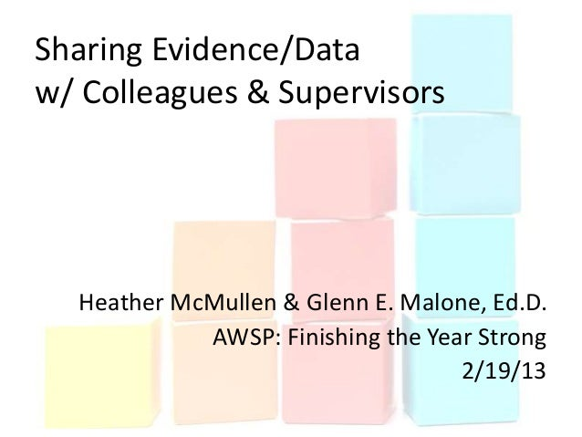 Sharing Evidence/Dataw/ Colleagues & Supervisors  Heather McMullen & Glenn E. Malone, Ed.D.            AWSP: Finishing the...