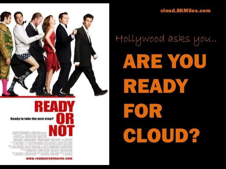 cloud.8KMiles.com<br />Hollywood asks you..<br />ARE YOU READY FOR CLOUD?<br />