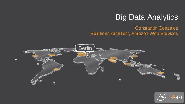 Big Data AnalyticsConstantin GonzalezSolutions Architect, Amazon Web ServicesBerlin